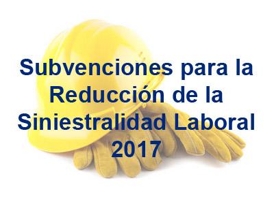 Subvenciones Dirigidas a la Reducción de la Siniestralidad Laboral 2017